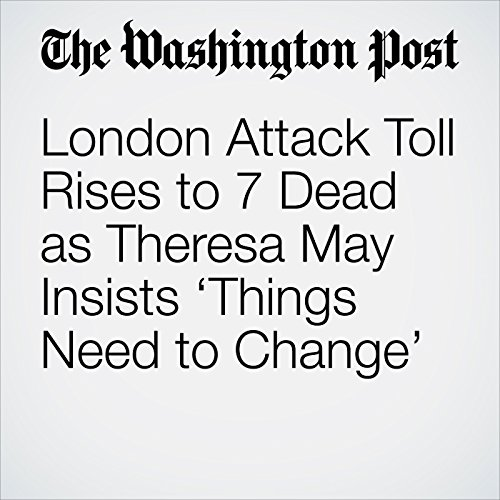 London Attack Toll Rises to 7 Dead as Theresa May Insists 'Things Need to Change' copertina