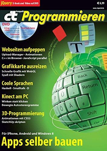 c't kompakt Programmieren: Webseiten aufpeppen, Grafikkarte ausreizen, Coole Sprachen, Kinect am PC, 3D-Programmierung, Apps selber bauen