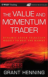 The Value and Momentum Trader: Dynamic Stock Selection Models to Beat the Market (Wiley Trading Book 442)