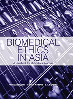 [Akira  Akabayashi, Satoshi  Kodama, B.T.  Slingsby]のBiomedical Ethics in Asia: A Casebook for Multicultural Learners (English Edition)