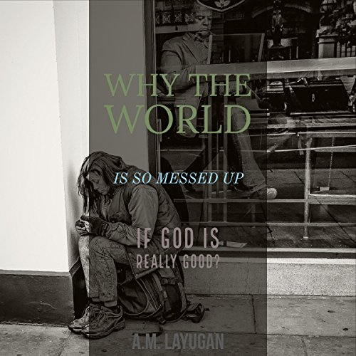 Why the World Is So Messed Up if God Is Really Good? cover art