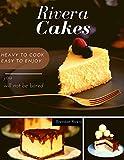 Rivera Cakes: Heavy to cook Easy to enjoy
