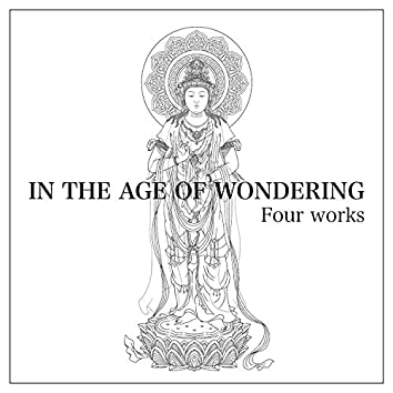 In the Age of Wondering - Four Works (Japanese Version)