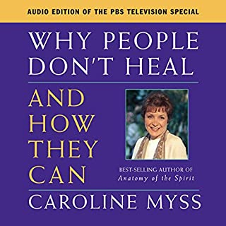 Why People Don't Heal and How They Can                   Written by:                                                                                                                                 Caroline Myss                               Narrated by:                                                                                                                                 Caroline Myss                      Length: 2 hrs and 45 mins     6 ratings     Overall 4.8
