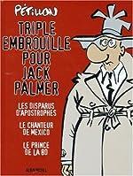 Triple embrouille pour Jack Palmer - Les disparus d'apostrophes - Le chanteur de Mexico - Le prince de la BD de René Pétillon