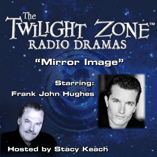 Mirror Image     The Twilight Zone Radio Dramas              By:                                                                                                                                 Rod Serling                               Narrated by:                                                                                                                                 Stacy Keach,                                                                                        Morgan Brittany,                                                                                        Frank John Hughes                      Length: 38 mins     1 rating     Overall 5.0