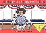 Parker Learns Politics: Life Skills for Kids (The Kidlightenment)