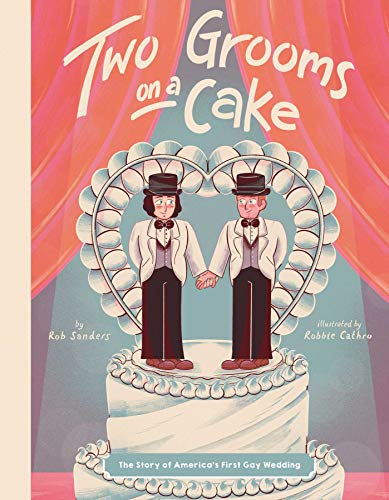 Compare Textbook Prices for Two Grooms on a Cake: The Story of America's First Gay Wedding  ISBN 9781499809565 by Sanders, Rob,Cathro, Robbie