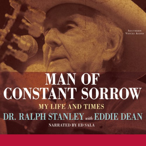 Man of Constant Sorrow     My Life and Times              By:                                                                                                                                 Ralph Stanley,                                                                                        Eddie Dean                               Narrated by:                                                                                                                                 Ed Sala                      Length: 18 hrs and 44 mins     22 ratings     Overall 4.8