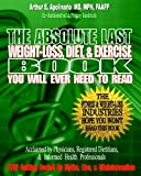 The Absolute Last Weight-Loss, Diet, & Exercise Book You will Ever Need To Read: A Doctor's Easy-to-Read Advice On Scientifically Validated Weight Loss and Exercise Strategies