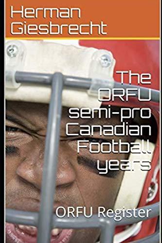 The ORFU semi-pro Canadian Football  years: ORFU Register