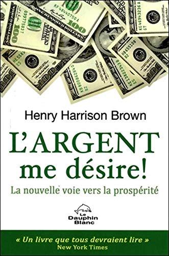 L'argent me désire ! La nouvelle voie vers la prospérité