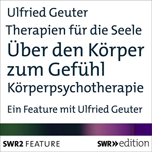 Über den Körper zum Gefühl - Körperpsychotherapie: Mehr als Worte (Therapien für die Seele) Titelbild