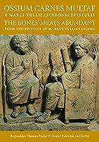Ossium Carnes Multae e Marci Tulli Ciceronis Epistulis: The Bones' Meats Abundant from the Epistles of Marcus Tullius Cicero