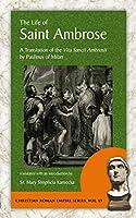 The Life of Saint Ambrose: A Translation of the Vita Sancti Ambrosii by Paulinus of Milan (Christian Roman Empire)