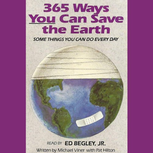 365 Ways You Can Save the Earth     Some Things You Can Do Every Day              By:                                                                                                                                 Michael Viner,                                                                                        Pat Hilton                               Narrated by:                                                                                                                                 Ed Bergley                      Length: 46 mins     1 rating     Overall 3.0
