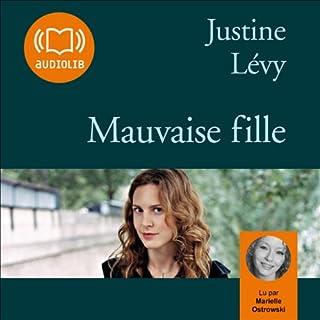 Mauvaise fille                    De :                                                                                                                                 Justine Lévy                               Lu par :                                                                                                                                 Marielle Ostrowski                      Durée : 3 h et 51 min     3 notations     Global 4,0