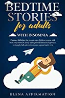 Bedtime Stories for Adults with Insomnia: Fantasy Lullabies for Grown-ups. Relieve Stress, Self Heal your Mind & Body using Mindfulness & Hypnosis to Deeply Fall Asleep & Ensure a Good Night Rest (Bedtime Stories for Adults - 3 Books in 1)