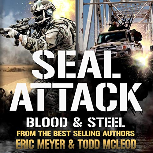 SEAL Attack: Blood & Steel Audiobook By Todd McLeod, Eric Meyer cover art