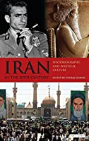 Iran in the 20th Century: Historiography and Political Culture (International Library of Iranian Studies)
