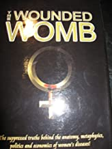 THE RE-GENESIS CHRONICLES, BOOK 4: THE WOUNDED WOMB: THE SUPPRESSED TRUTH BEHIND THE ANATOMY, METAPHYSICS, POLITICS, AND ECONOMICS OF WOMENS' DISEASES PARTS 1 AND 2 (2008; 2ND PRINTING; HARDCOVER WITH JACKET)