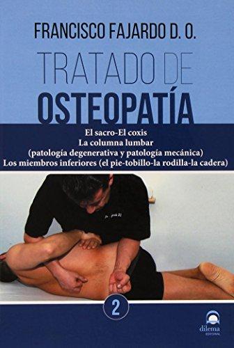 TRATADO DE OSTEOPATIA. TOMO 2: El sacro-El coxis. La columna lumbar (patología degenerativa y patología mecánica). Los miembros inferiores (el pie-tobillo-la rodilla-la cadera).