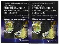 Advanced Interferometric Gravitational-wave Detectors: Essentials of Gravitational Wave Detectors / Advanced Ligo, Advanced Virgo and Beyond (100 Years of General Relativity)