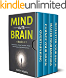 Mind over Brain: 4 Books in 1: Overthinking, Change Your Brain, Master Your Emotions, Declutter Your Brain (Declutter Your Mind Book 5)