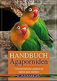 Handbuch Agaporniden: Unzertrennliche artgerecht halten und züchten...