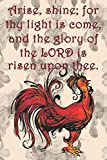 Arise, shine; for thy light is come, and the glory of the LORD is risen upon thee.: College ruled,...
