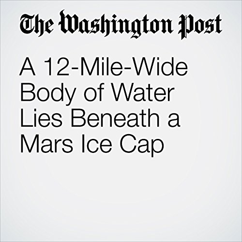 A 12-Mile-Wide Body of Water Lies Beneath a Mars Ice Cap copertina