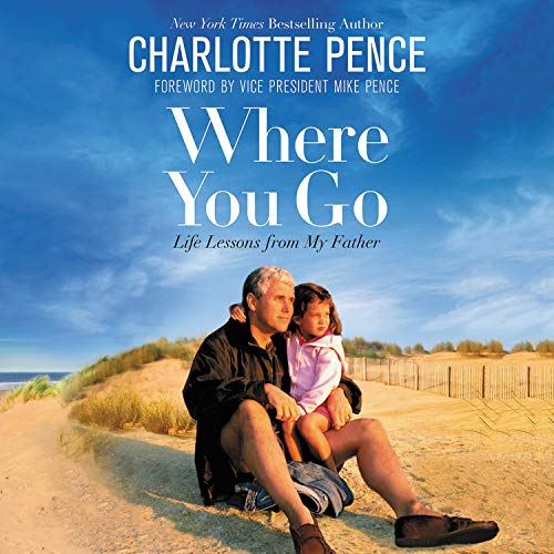 Where You Go Audiobook By Charlotte Pence, Mike Pence - foreword cover art