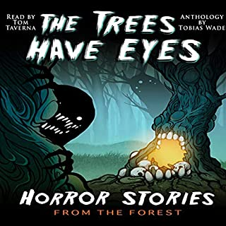 The Trees Have Eyes     Horror Stories from the Forest              By:                                                                                                                                 Tobias Wade                               Narrated by:                                                                                                                                 Tom Taverna                      Length: 14 hrs and 59 mins     7 ratings     Overall 4.1