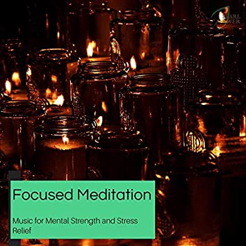 Focused Meditation - Music For Mental Strength And Stress Relief