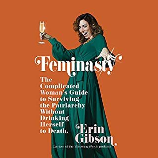 Feminasty     The Complicated Woman's Guide to Surviving the Patriarchy Without Drinking Herself to Death              Written by:                                                                                                                                 Erin Gibson                               Narrated by:                                                                                                                                 Erin Gibson                      Length: 6 hrs and 9 mins     24 ratings     Overall 5.0