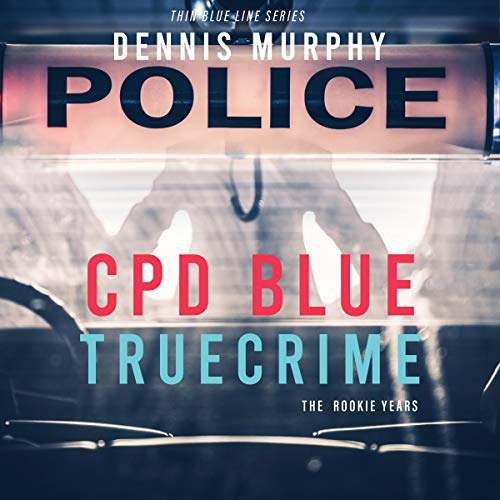 CPD Blue - True Crime: The Rookie Years Audiobook By Dennis Murphy cover art