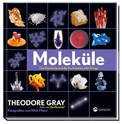 Moleküle: Die Elemente und die Architektur aller Dinge