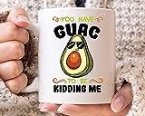 N\A Usted Tiene Que ser una Broma tenía Guacamole yo Taza, Divertidos la Taza de café de Aguacate para Veganos Vegetarianos, Idea Linda del Regalo para cetogénica Guacamole Aguacate