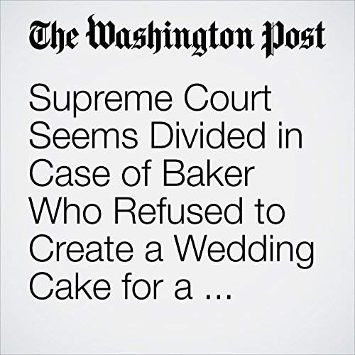Supreme Court Seems Divided in Case of Baker Who Refused to Create a Wedding Cake for a Same-Sex Couple copertina