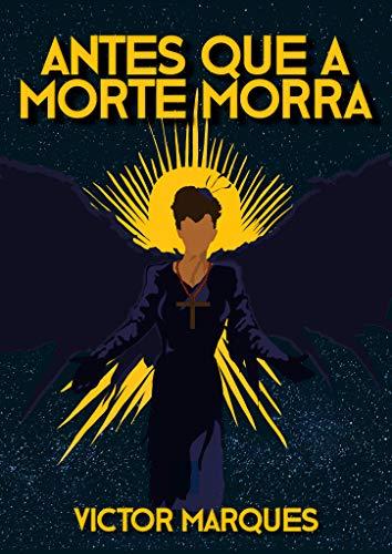 Antes que a Morte morra por [Victor Marques, Arthur Araujo, Christian Reis]