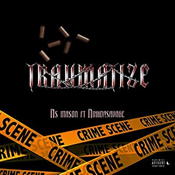 Traumatized (feat. Nixkdasavage)