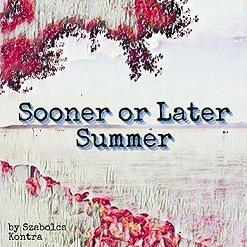Sooner Or Later Summer