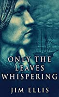 Only The Leaves Whispering (The Last Hundred)