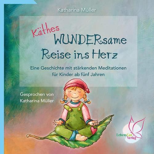 Käthes WUNDERsame Reise ins Herz - Eine Geschichte mit stärkenden Meditationen Titelbild