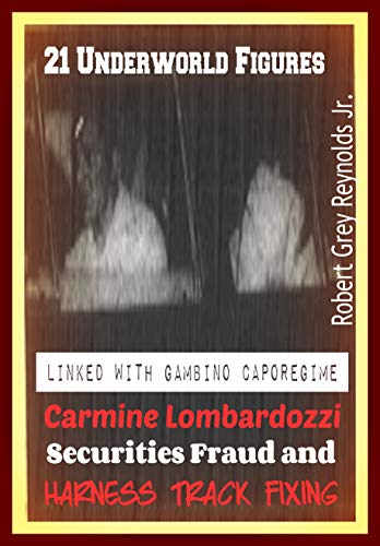 21 Underworld Figures: Linked With Gambino Caporegime Carmine Lombardozzi Securities Fraud and Harness Track Fixing (English Edition)