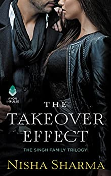 The Takeover Effect: The Singh Family Trilogy by [Nisha Sharma]