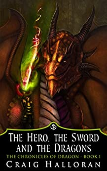 The Hero, The Sword and The Dragons:  The Chronicles of Dragon Series 1 (Book 1 of 10) by [Craig Halloran]
