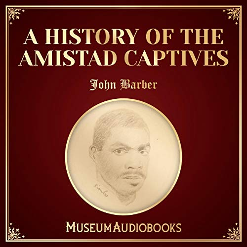 A History of the Amistad Captives                   By:                                                                                                                                 John Barber                               Narrated by:                                                                                                                                 Hal Saunders                      Length: 2 hrs     Not rated yet     Overall 0.0