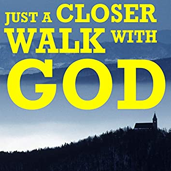 Just a Closer Walk with God