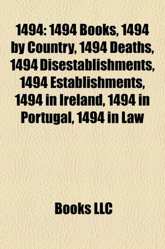 1494: 1494 Books, 1494 by Country, 1494 Deaths, 1494 Disestablishments, 1494 Establishments, 1494 in Ireland, 1494 in Portugal, 1494 in Law